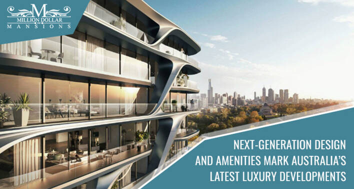 Next-Generation Design and Amenities Mark Australia's Latest Luxury Developments