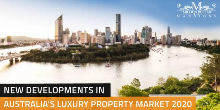 New Developments in Australia's Luxury Property Market 2020