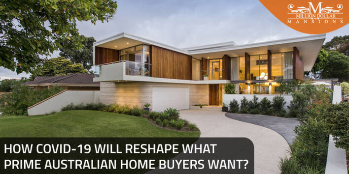 How COVID-19 Will Reshape What Prime Australian Home Buyers Want?